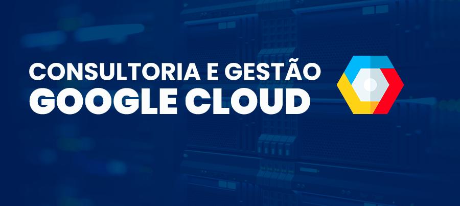 consultoria gestao google cloud