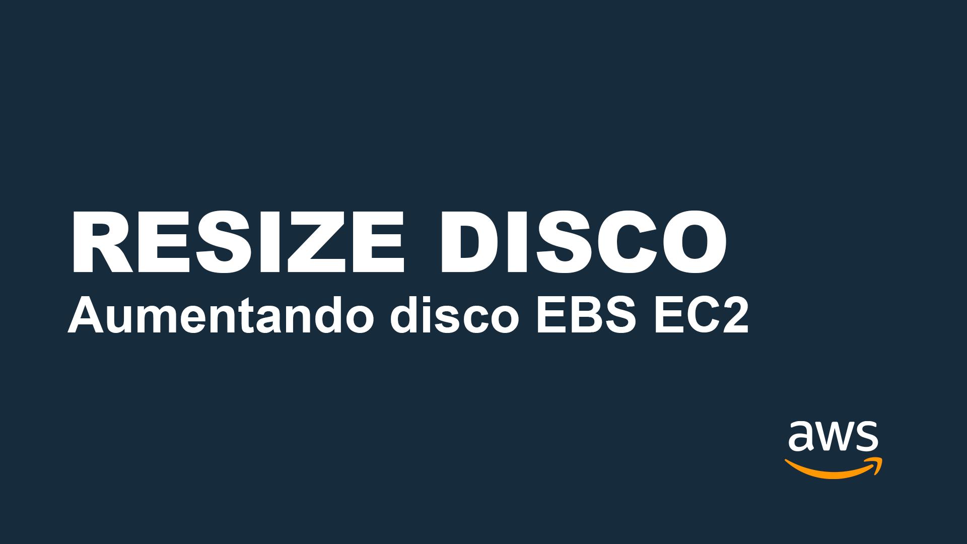 aumentando disco ebs ec2 resize